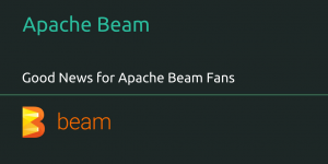 Good News For Apache Beam Fans
