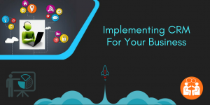 Factors To Consider Before Implementing CRM For Your Business