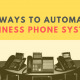 5 Ways to Automate Your Business Phone Systems